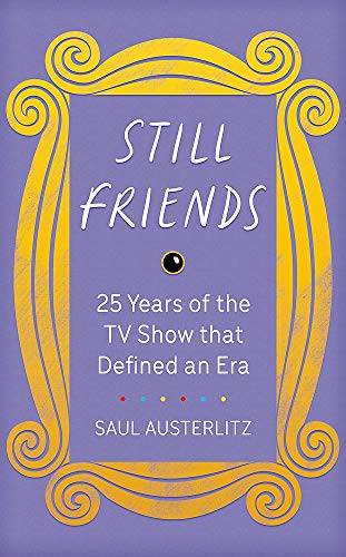 Still Friends: 25 Years of the TV Show That Defined an Era von Trapeze