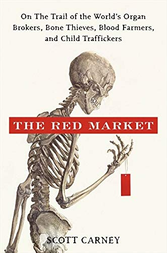 The Red Market: On the Trail of the World's Organ Brokers, Bone Thieves, Blood Farmers, and Child Traffickers von William Morrow