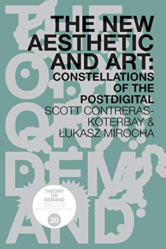 The New Aesthetic and Art: Constellations of the Postdigital