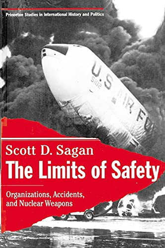 The Limits of Safety: Organizations, Accidents and Nuclear Weapons (PRINCETON STUDIES IN INTERNATIONAL HISTORY AND POLITICS)