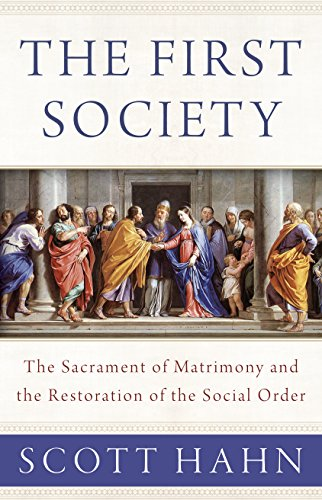The First Society: The Sacrament of Matrimony and the Restoration of the Social Order von EMMAUS ROAD