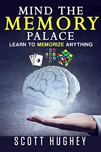 Mind The Memory Palace: Learn To Memorize Anything von CreateSpace Independent Publishing Platform