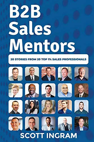 B2B Sales Mentors: 20 Stories from 20 Top 1% Sales Professionals von Top 1% Publishing