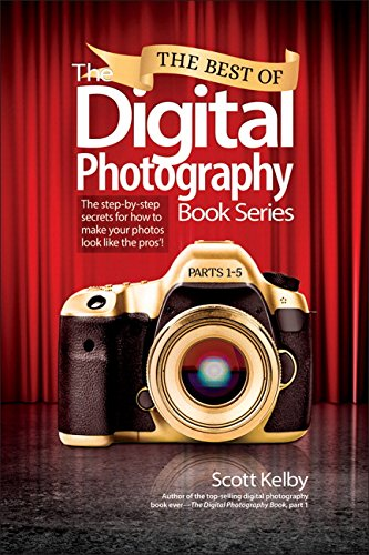 The Best of the Digital Photography Book Series: Parts 1-5: The Step-by-Step Secrets for How to Make Your Photos Look Like the Pros'! von Peachpit Press