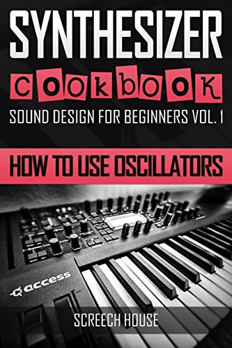 SYNTHESIZER COOKBOOK: How to Use Oscillators (Sound Design for Beginners, Band 1) von Independently published