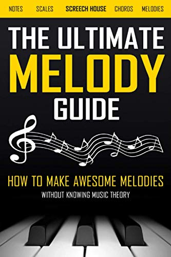 The Ultimate Melody Guide: How to Make Awesome Melodies without Knowing Music Theory (Notes, Scales, Chords, Melodies) von CreateSpace Independent Publishing Platform