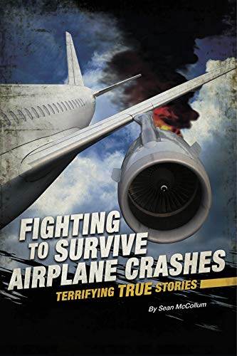 Fighting to Survive Airplane Crashes: Terrifying True Stories (Fighting to Survive) von Coughlan Publishing