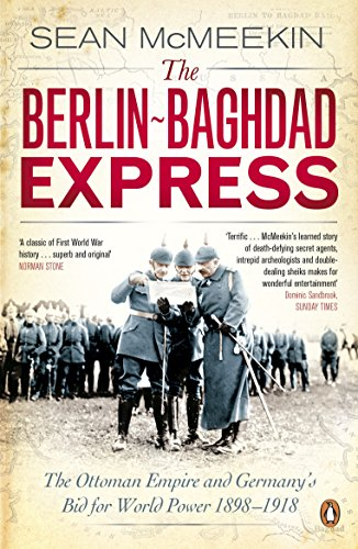 The Berlin-Baghdad Express: The Ottoman Empire and Germany's Bid for World Power, 1898-1918 von Penguin Books Ltd