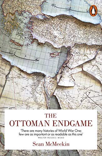 The Ottoman Endgame: War, Revolution and the Making of the Modern Middle East, 1908-1923 von Penguin