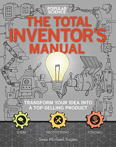 The Total Inventors Manual (Popular Science): Transform Your Idea into a Top-Selling Product von Weldon Owen