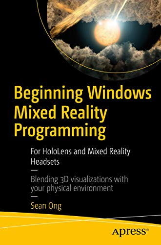 Beginning Windows Mixed Reality Programming: For HoloLens and Mixed Reality Headsets von Springer, Berlin; Apress