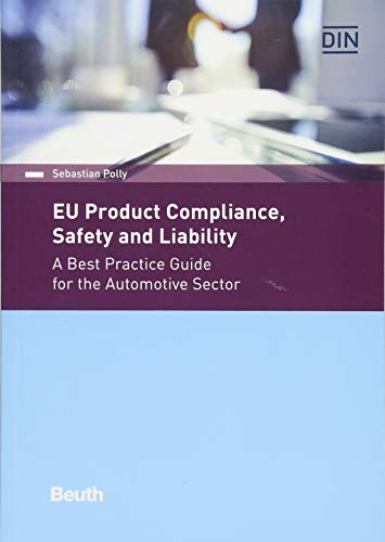 EU Product Compliance, Safety and Liability: A Best Practice Guide for the Automotive Sector (Beuth Practice) von Beuth Verlag