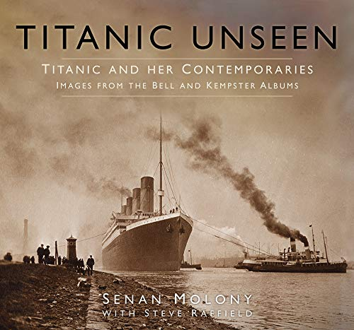 Titanic Unseen: Titanic and Her Contemporaries - Images from the Bell and Kempster Albums von The History Press Ltd