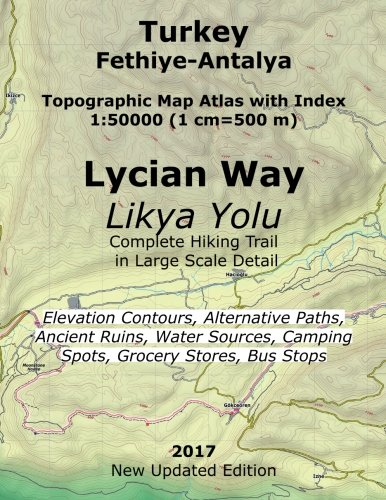 Turkey Fethiye-Antalya Topographic Map Atlas with Index 1:50000 (1 cm=500 m) Lycian Way (Likya Yolu) Complete Hiking Trail in Large Scale Detail ... Coast of Turkey (Turkey Hiking Topo Maps) von CreateSpace Independent Publishing Platform