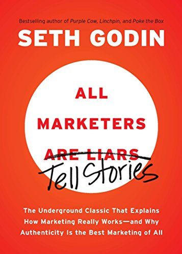 All Marketers are Liars: The Underground Classic That Explains How Marketing Really Works--and Why Authenticity Is the Best Marketing of All von Portfolio