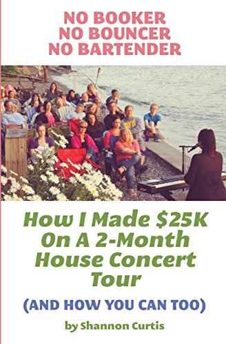No Booker, No Bouncer, No Bartender: How I Made $25K On A 2-Month House Concert Tour (And How You Can Too) von CreateSpace Independent Publishing Platform