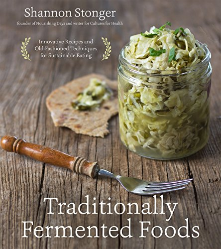 Traditionally Fermented Foods: Innovative Recipes and Old-Fashioned Techniques for Sustainable Eating von Page Street Publishing Co.