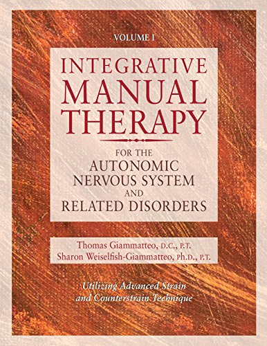 1: Integrative Manual Therapy for the Autonomic Nervous System and Related Disorder: Utilizing Advanced Strain and Counterstrain Technique