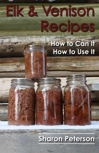 Elk and Venison Recipes: How to Can it; How to Use it von CreateSpace Independent Publishing Platform