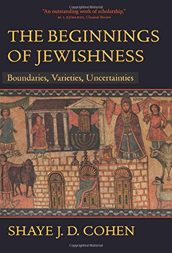 The Beginnings of Jewishness: Boundaries, Varieties, Uncertainties (Hellenistic Culture and Society) von University of California Press