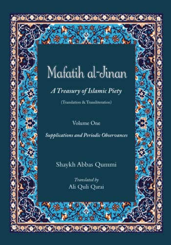 Mafatih al-Jinan: A Treasury of Islamic Piety (Translation & Transliteration): Volume One: Supplications and Periodic Observances von CreateSpace Independent Publishing Platform