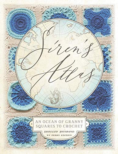 Siren's Atlas US Terms Edition: An Ocean of Granny Squares to Crochet von Thorpe-Bowker
