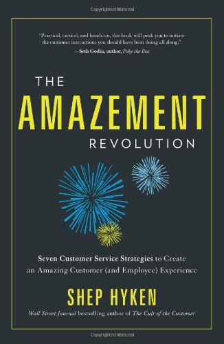 Amazement Revolution: Seven Customer Service Startegies to Create an Amazing Customer (& Employee) Experience