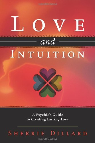 Love and Intuition: A Psychic's Guide to Creating Lasting Love von LLEWELLYN PUB