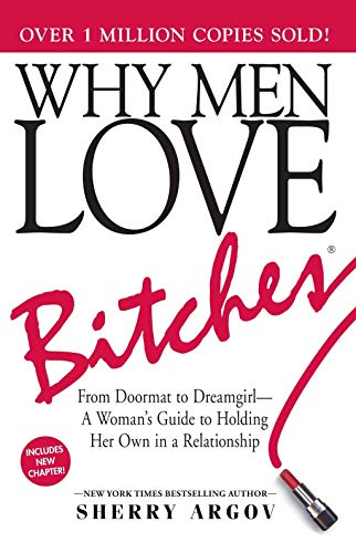 Why Men Love Bitches: From Doormat to Dreamgirl_A Woman's Guide to Holding Her Own in a Relationship von Adams Media