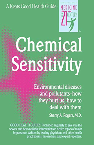 Chemical Sensitivity: Environmental Diseases and Pollutants - How They Hurt Us, How to Deal with Them (Keats Good Herb Guide)