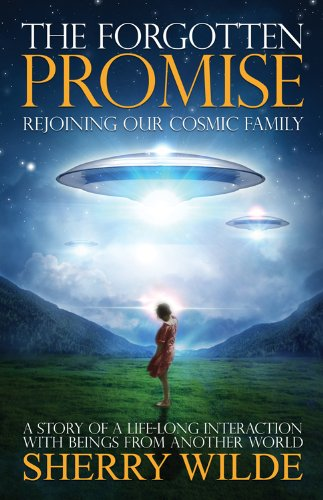 Forgotten Promise: Rejoining Our Cosmic Family a Story of a Lifelong Interaction with Beings from Another World