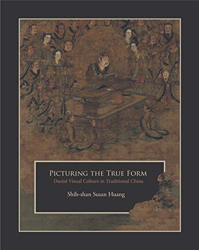 Huang, S: Picturing the True Form - Daoist Visual Culture in (Harvard East Asian Monographs, Band 342)