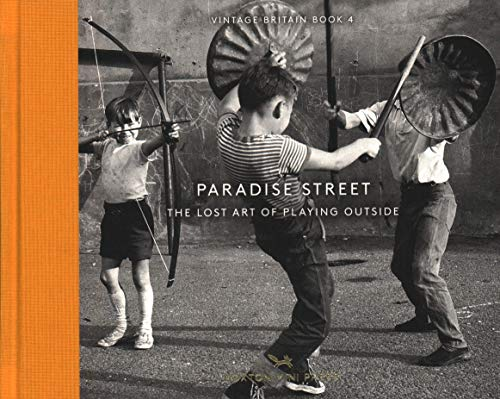 Paradise Street: The Lost Art of Playing Outside (Vintage Britain, Band 4) von Hoxton Mini Press