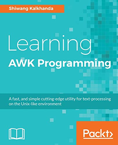 Learning AWK Programming: A fast, and simple cutting-edge utility for text-processing on the Unix-like environment (English Edition) von Packt Publishing