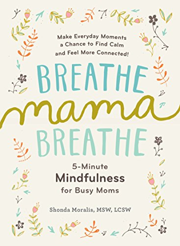 Breathe, Mama, Breathe: 5-Minute Mindfulness for Busy Moms von The  Experiment LLC