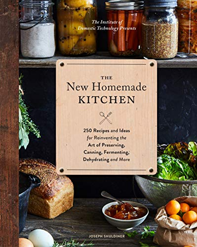 The New Homemade Kitchen: 250 Recipes and Ideas for Reinventing the Art of Preserving, Canning, Fermenting, Dehydrating, and More (Recipes for H von CHRONICLE BOOKS