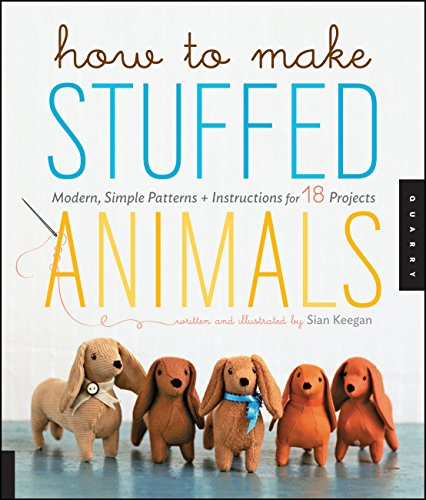 How to Make Stuffed Animals: Modern, Simple Patterns and Instructions for 18 Projects von Quarry Books