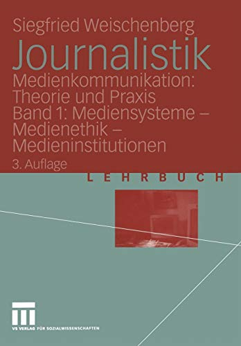Journalistik. Theorie und Praxis aktueller Medienkommunikation: Bd. 1: Mediensysteme, Medienethik, Medieninstitutionen (German Edition)