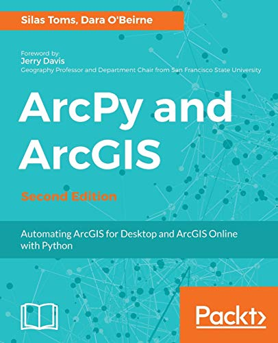 ArcPy and ArcGIS - Second Edition: Automating ArcGIS for Desktop and ArcGIS Online with Python (English Edition) von Packt Publishing