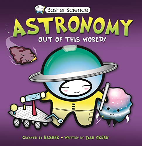 Astronomy: Out of This World! [With Poster] (Basher Science) von KINGFISHER