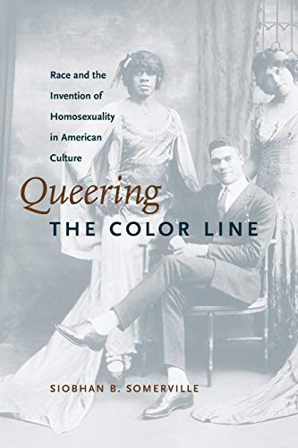 Queering the Color Line: Race and the Invention of Homosexuality in American Culture (Series Q) von Duke University Press