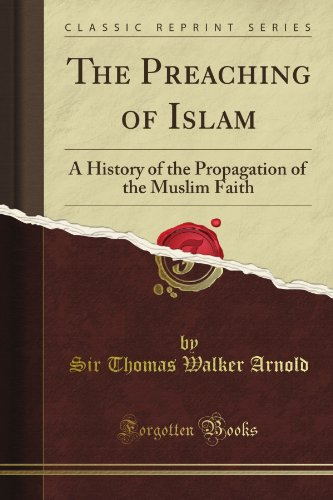 The Preaching of Islam: A History of the Propagation of the Muslim Faith (Classic Reprint) von Forgotten Books