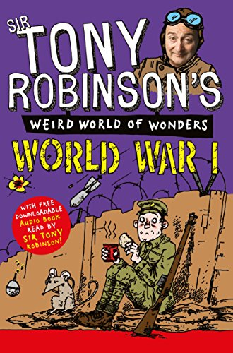 World War I (Sir Tony Robinson's Weird World of Wonders, Band 1)