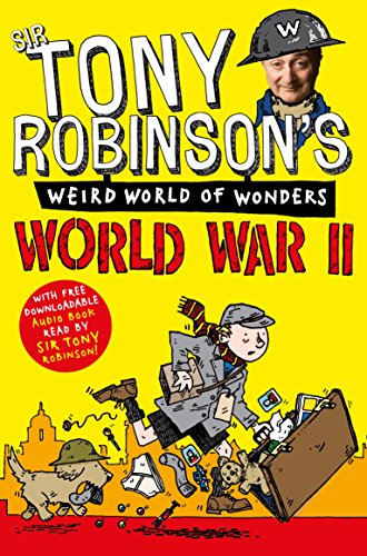 World War II (Sir Tony Robinson's Weird World of Wonders, Band 2)