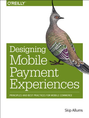 Designing Mobile Payment Experiences: Principles and Best Practices for Mobile Commerce von O'Reilly and Associates