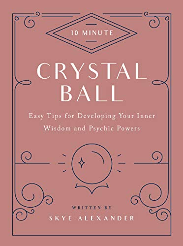 10-Minute Crystal Ball: Easy Tips for Developing Your Inner Wisdom and Psychic Powers von FAIR WINDS PR