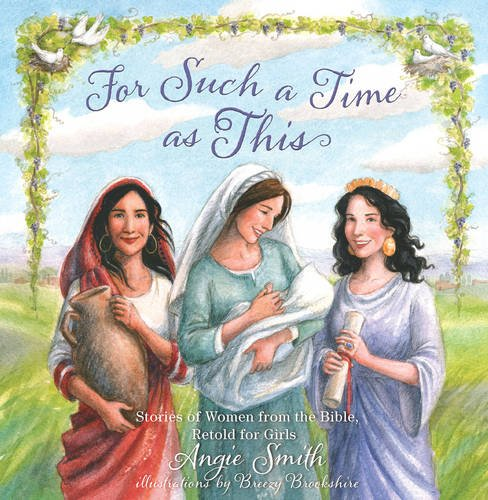 For Such a Time as This: Stories of Women from the Bible, Retold for Girls von B&H Publishing Group