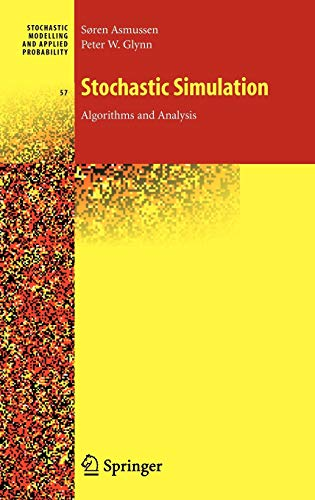 Stochastic Simulation: Algorithms and Analysis (Stochastic Modelling and Applied Probability (57), Band 57)