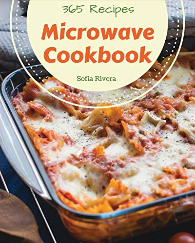 Microwave Cookbook 365: Enjoy 365 Days With Amazing Microwave Recipes In Your Own Microwave Cookbook! [Book 1] von Independently published