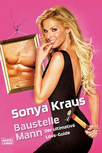 Baustelle Mann: Der ultimative Love-Guide